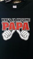 WHO'S AN AWESOME PAPA THIS GUY Adult JERZEES T-Shirt SM To 5XL The Best