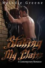 Staking My Claim : A Contemporary Romance by Melodie Greene (2013, Paperback)