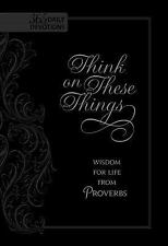 Think on These Things: Wisdom for Life from Proverbs (Leather / Fine Binding)