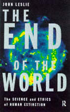 The End of the World: The Science and Ethics of Human Extinction by John Leslie