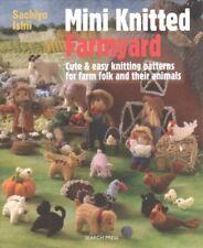 Mini Knitted Farmyard : Cute & Easy Knitting Patterns for Farm Folk and Their...