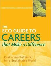 The ECO Guide to Careers that Make a Difference: Environmental Work For A