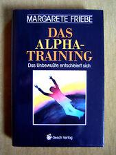 """""""Das Alpha-Training – Die Original-Methode: -Das Unbewußte entschleiert sich- """""""