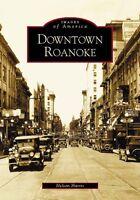 Downtown Roanoke [Images of America] [VA] [Arcadia Publishing]