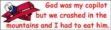 God was Copilot but crashed & had to eat him BUMPER MAGNET Atheist Atheism Funny