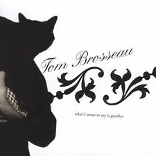 What I Mean to Say Is Goodbye by Tom Brosseau (CD, Jun-2005, Loveless Records)
