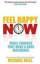 Feel Happy Now!: Small Changes That Make a Huge Difference by Michael Neill (Pap