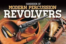 Handbook of Modern Percussion Revolvers by Michael Morgan