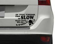 If you think this is SLOW uphill Funny Car/Van/Bumper/Window Vinyl Decal Sticker