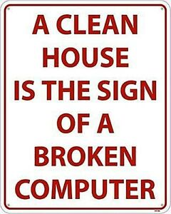 A Clean House Is sign Of A Broken Computer wall sign 255mm x 205mm (ss) REDUCED