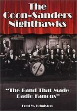 The Coon-Sanders Nighthawks: The Band That Made Radio Famous-ExLibrary