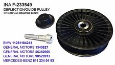 INA F-233549 CAP Deflection/Guide Pulley BRAND NEW ( Mercedes-Benz / GM / BMW )