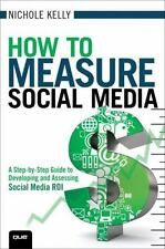 How to Measure Social Media: A Step-By-Step Guide to Developing and Assessing So