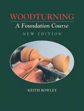 Woodturning : A Foundation Course by Robert Chapman and Keith Rowley (1999,...