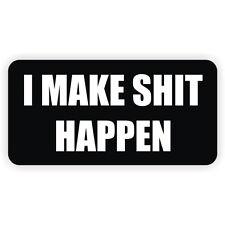 I Make $hit Happen Hard Hat Sticker / Decal Funny Label Danger Motorcycle