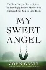 My Sweet Angel The True Story of Lacey Spears 1st Ed HB by John Glatt true crime