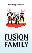The Fusion Family: How To Succeed With Your Blended Family: By Charlotte Egem...