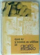 QUÉ ES Y CÓMO SE UTILIZA EL CIRCUITO INTEGRADO - ED. JANZER 1974 - VER ÍNDICE