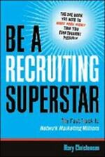 Be a Recruiting Superstar : The Fast Track to Network Marketing Millions by...