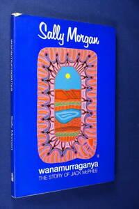 WANAMURRAGANYA Sally Morgan JACK McPHEE PILBARA ABORIGINAL MINER STATION WORKER
