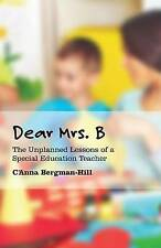 NEW Dear Mrs. B: The Unplanned Lessons of a Special Education Teacher