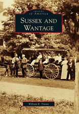 Sussex and Wantage [Images of America] [NJ] [Arcadia Publishing]