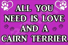 ALL YOU NEED IS LOVE CAIRN TERRIER Dog Novelty Fridge Magnet - Ideal Gift
