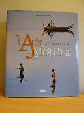LACS DU MONDE * La vie au fil de l'eau * L. Touchart * Glénat 2008