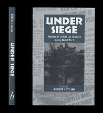 Under Siege PORTRAITS OF CIVILIAN LIFE WORLD WAR I FRANCE  Paris German Invasion