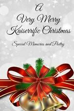 A Very Merry Kaiserrific Christmas : Special Memories and Poetry by...