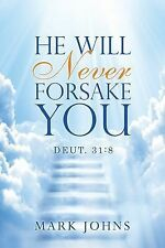 He Will Never Forsake You : Deut. 31:8 by Mark Johns (2013, Paperback)