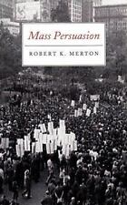 Mass Persuasion : The Social Psychology of a War Bond Drive by Robert King...