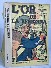 William de Bazelaire l'Or de la Berezina Flammarion 1977