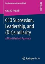 CEO Succession, Leadership, and (Dis)similarity A Mixed Methods... 9783658248185