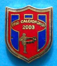DISTINTIVO SPILLA PIN - PRO CALCIO FONDI 2003 - cod. 456