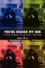 You're Nicked My Son: A True Account of 30 Years Policing