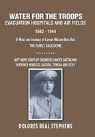 Water for the Troops: Evacuation Hospitals and Air Fi... by Stephens, Dolores Be