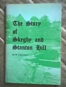 THE STORY OF SKEGBY and STANTON HILL , signed by W Clay-Dove ,  1984
