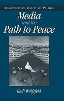 Media and the Path to Peace (Communication, Soci, Gadi Wolfsfeld, New