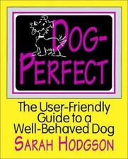 Dog Perfect: The User-Friendly Guide to a Well-Behaved Dog Hodgson, Sarah Paper