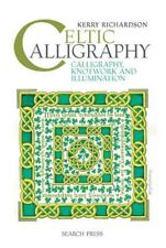 Celtic Calligraphy: Calligraphy, Knotwork and Illumination by Kerry Richardson (Spiral bound, 2014)