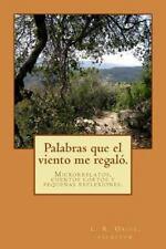 Palabras Que el Viento Me Regaló : Cuentos, Relatos y Reflexiones by Luis...
