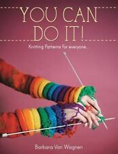 You Can Do It ! : Knitting Patterns for Everyone... by Barbara Van Wagnen...