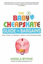 The Baby Cheapskate Guide to Bargains: How to Save on Blankets, Bottles, and Eve