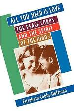NEW All You Need Is Love: The Peace Corps and the Spirit of the 1960s