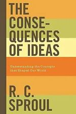 The Consequences of Ideas: Understanding the Concepts that Shaped Our World by