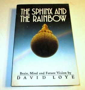 The Sphinx and the Rainbow: Brain, Mind, and Future Vision by David Loye PB