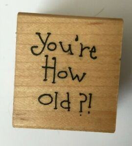 Art Impressions You're How Old?! Funny Humor Old Age Joke Rubber Stamp