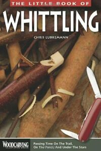 The Little Book of Whittling: Passing Time on the Trail, o... by Chris Lubkemann