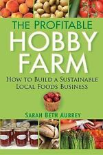 The Profitable Hobby Farm, How to Build a Sustainable Local Foods-ExLibrary